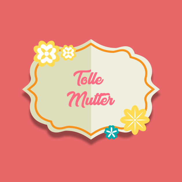 Tolle Mutter